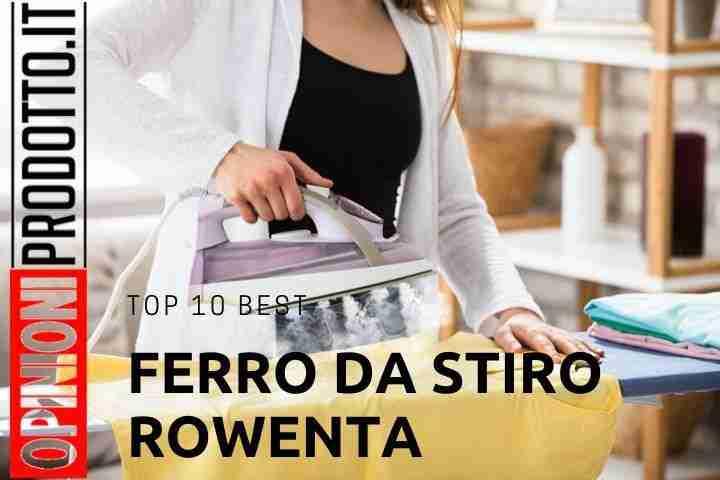 I 10 migliori Ferro da stiro Rowenta