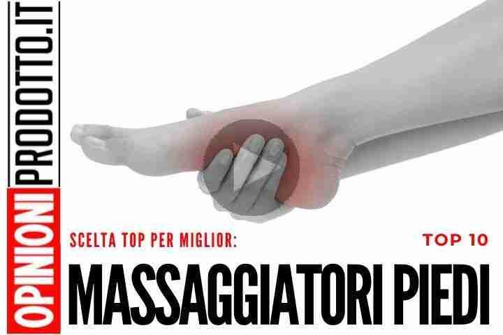 migliori massaggiatori piedi
