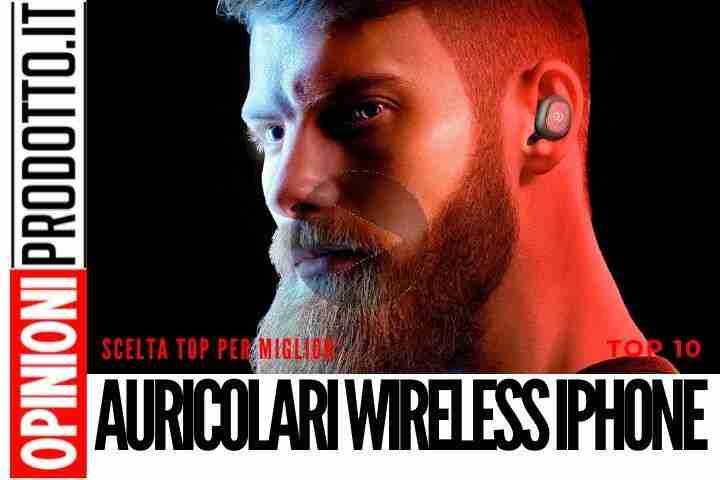 I Migliori Auricolari wireless per iPhone? Questi i migliori in circolazione ad oggi