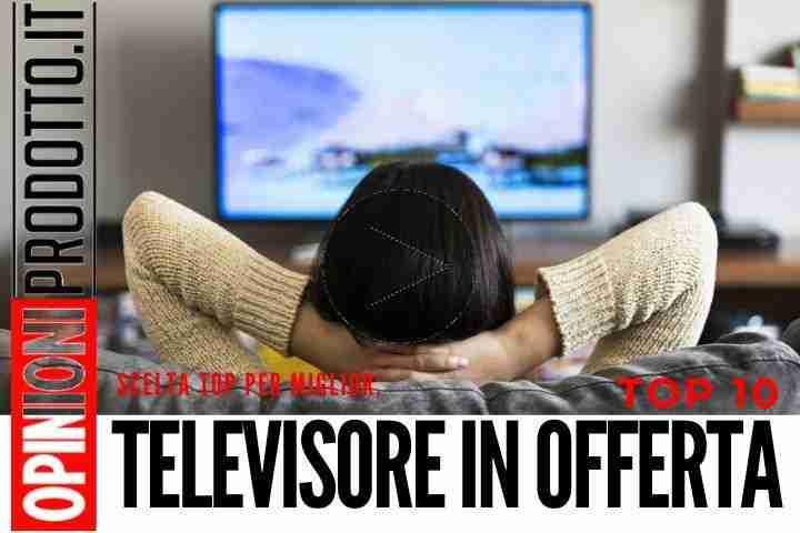 Il miglior Televisore in Offerta più economico del momento