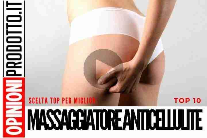 miglior massaggiatore anticellulite