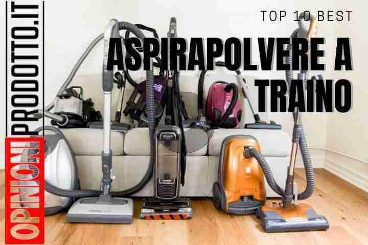 Miglior Aspirapolvere a Traino questi i top 10