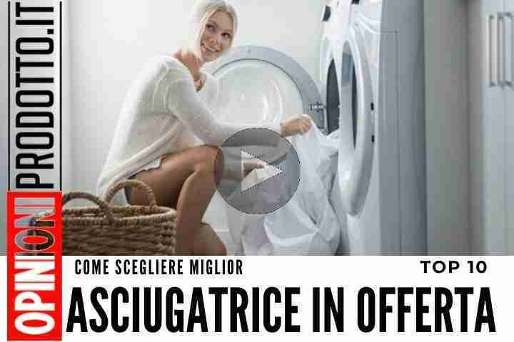 migliore asciugatrice in offerta
