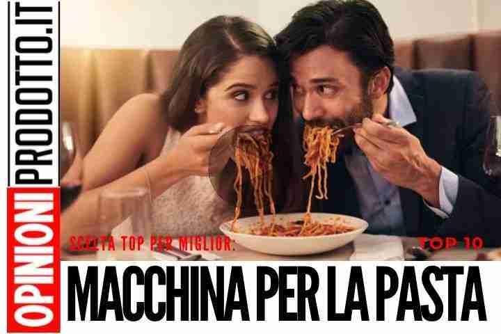 Migliore Macchina per la Pasta - queste le top 10 in classifica