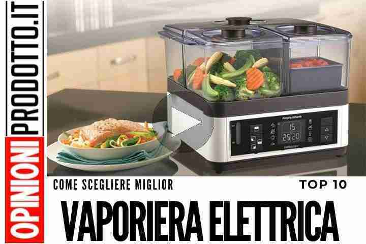 Con questa Vaporiera Elettrica cucini tutto in maniera sana e naturale