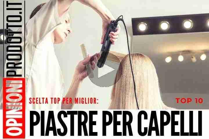 Migliori 10 Piastre per Capelli - top scelta per ogni tipo di capello