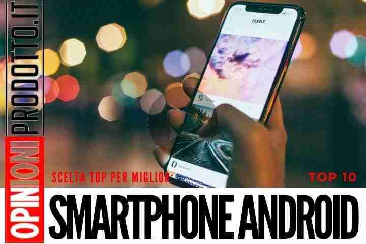 Migliori Smartphone Android - classifica dei migliori 10 da acquistare