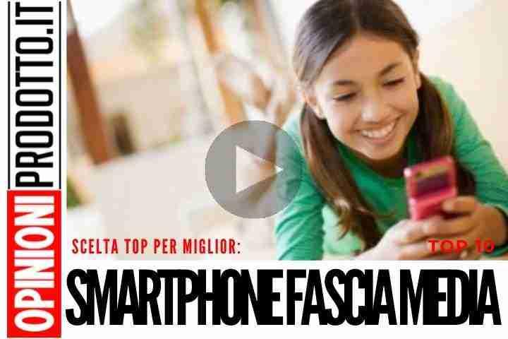 Migliori Smartphone fascia media a confronto - risparmi 250/300 euro