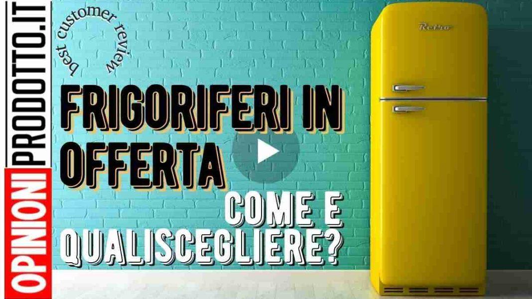 Migliori frigoriferi in offerta