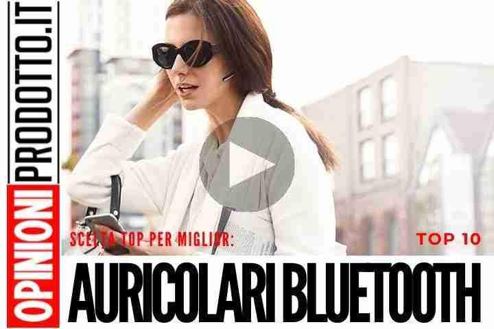 Scopri i migliori Auricolari Bluetooth in questa la guida defintiva passo passo