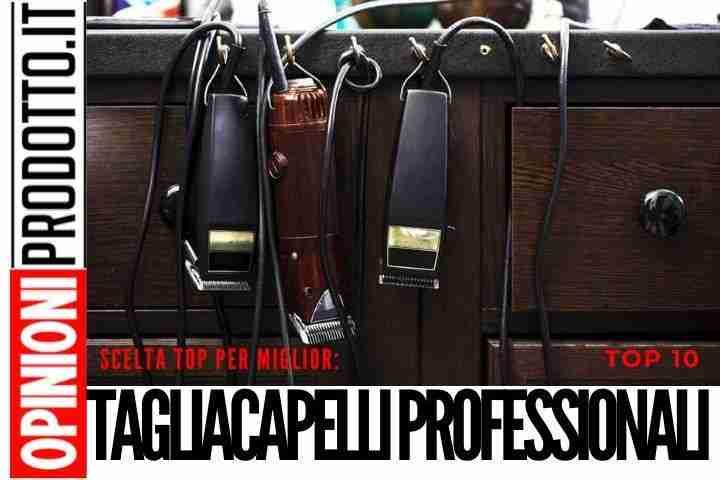Tagliacapelli professionali - ecco i 10 migliori usati dai barbieri