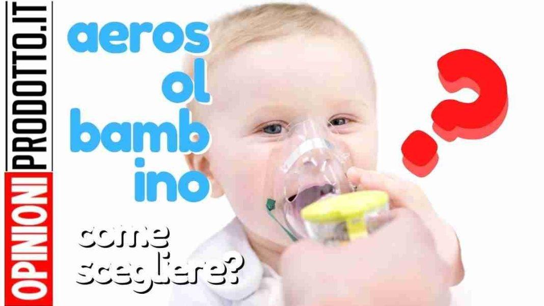 migliore aerosol bambini come scegliere