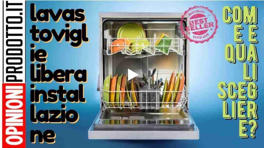 migliore lavastoviglie libera installazione come scegliere