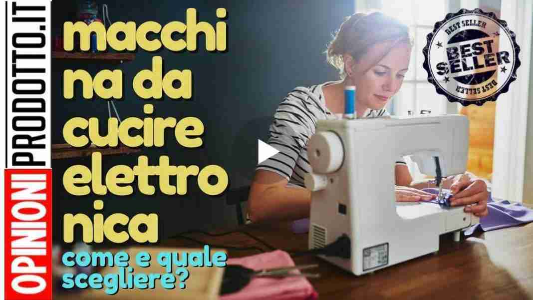 migliore macchina da cucire elettronica come scegliere