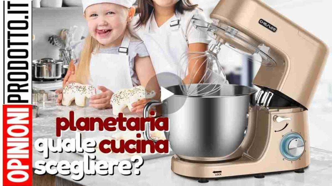 migliore planetaria cucina come scegliere