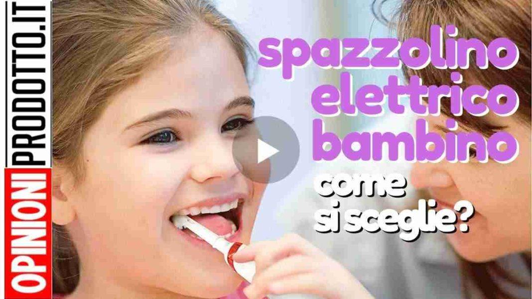 migliore spazzolino elettrico bambino come scegliere