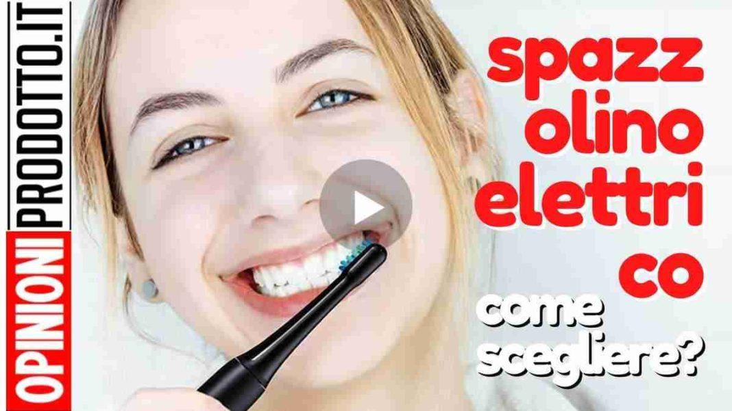 migliore spazzolino elettrico come scegliere
