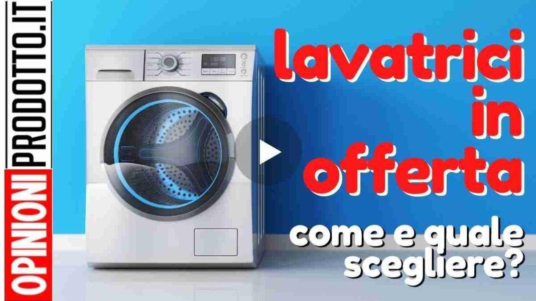 migliori lavatrici in offerta come scegliere