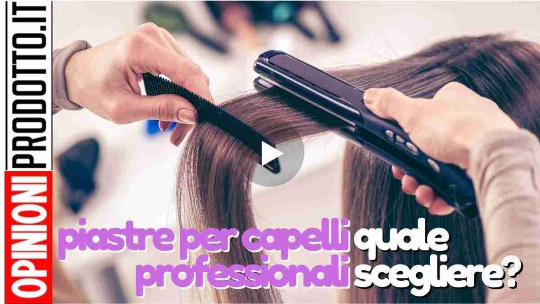 migliori piastre per capelli professionali come scegliere