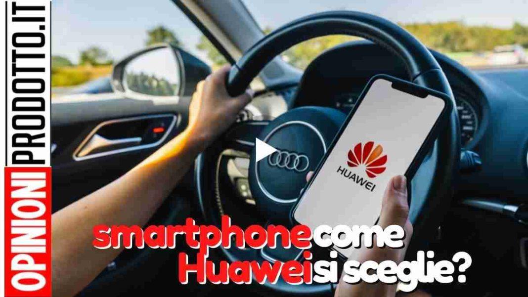 smartphone huawei come si sceglie il migliore