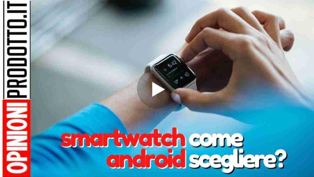 smartwatch android migliroe come scegliere