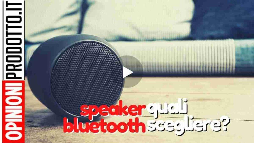 speaker bluetooth migliori come si scelgono