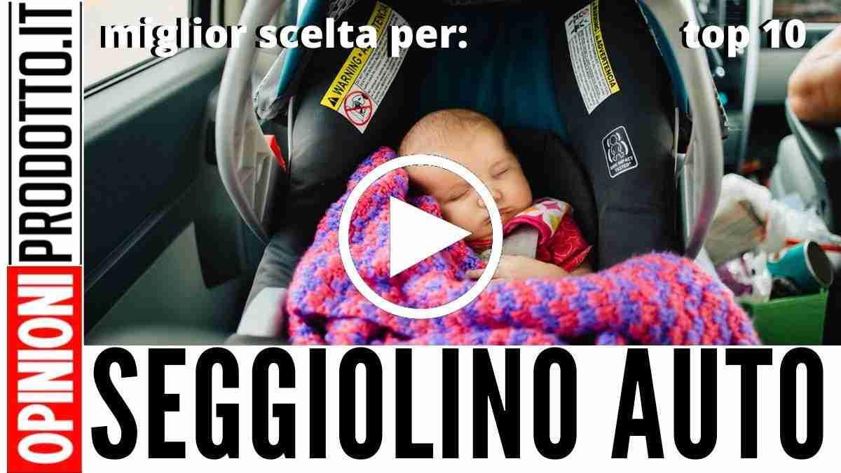 Migliori Seggiolini Auto per neonati, bambini e ragazzi