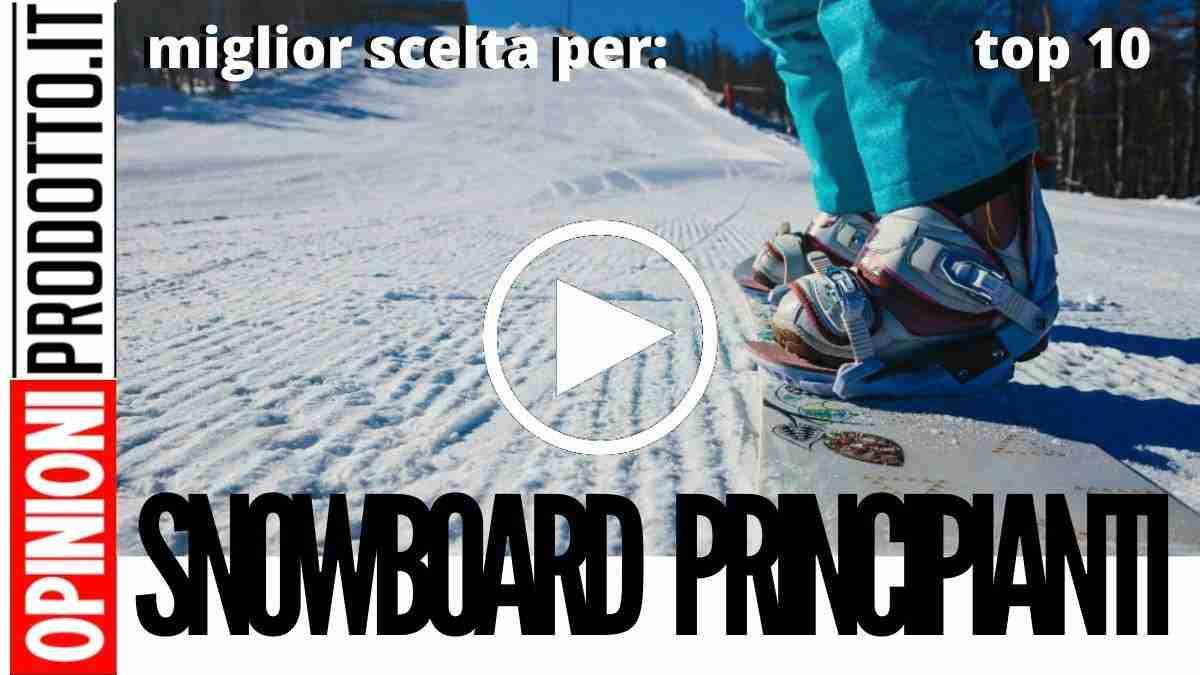 Snowboard per Principianti: come scegliere la miglior tavola