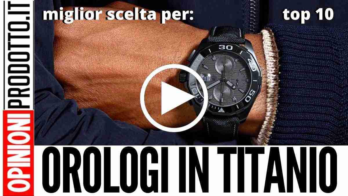 I 10 Migliori Orologi in Titanio che puoi acquistare da subito