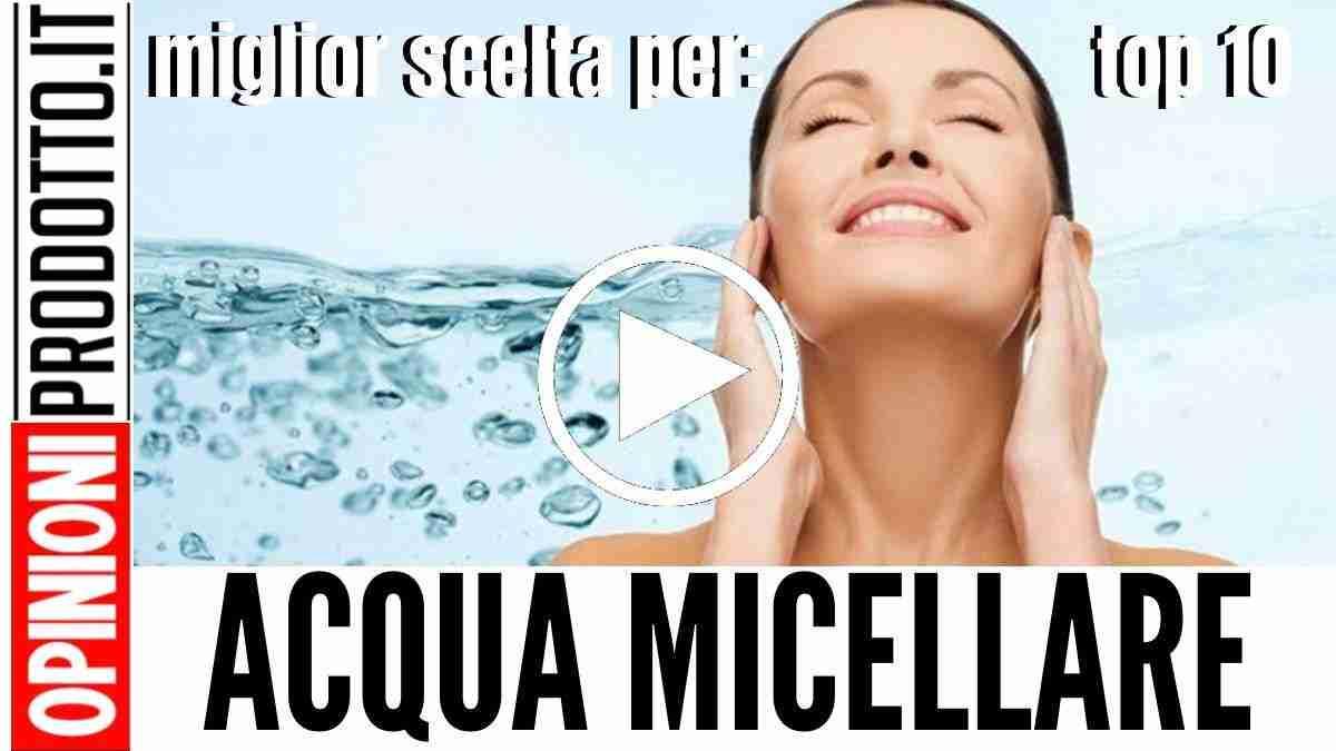 Miglior Acqua Micellare: per una pelle al top usa queste 10