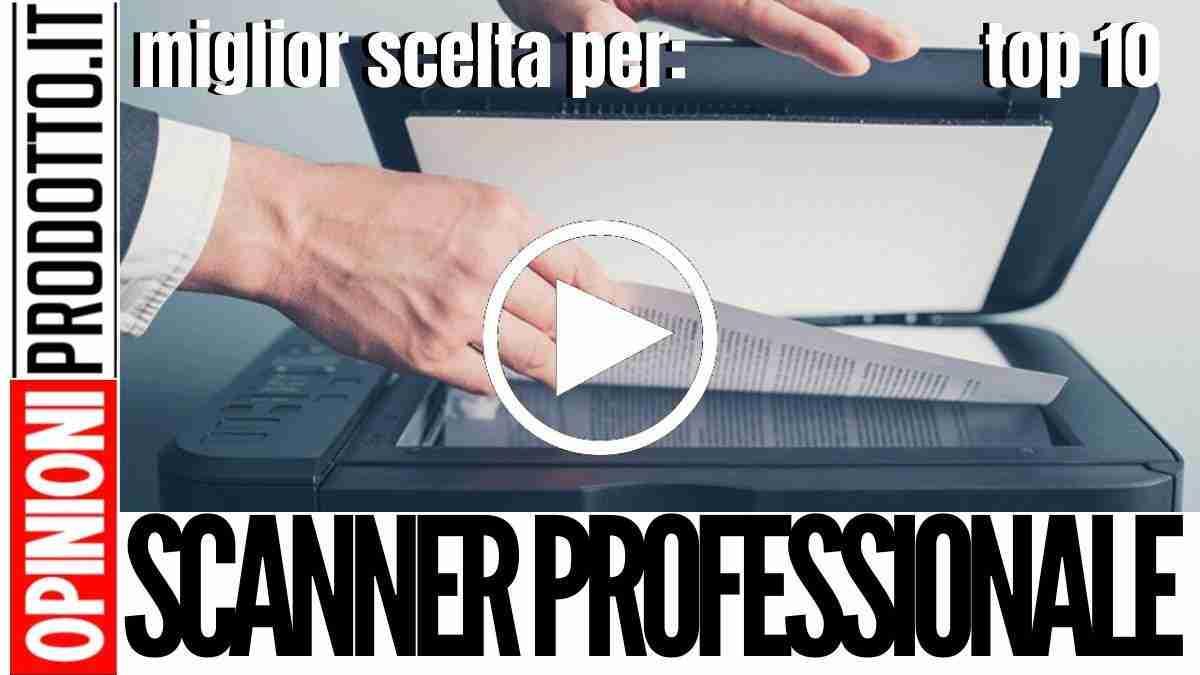 Miglior Scanner Professionale: immagini e documenti sempre fedeli