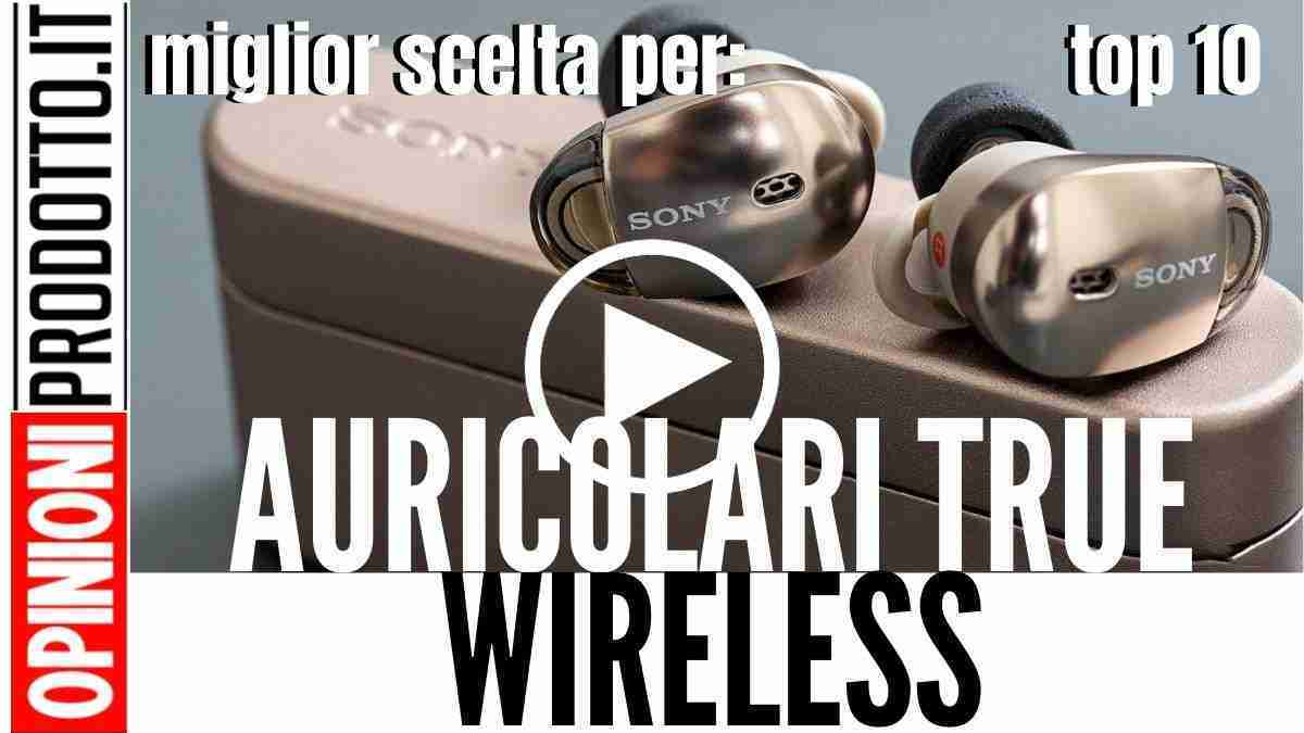 Migliori Auricolari true Wireless: ultima frontiera audio