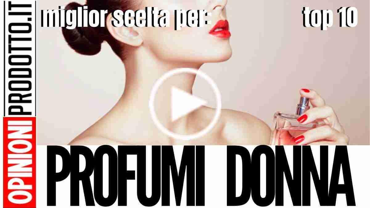 I Migliori Profumi Donna e Fragranze Femminili Top Fashion