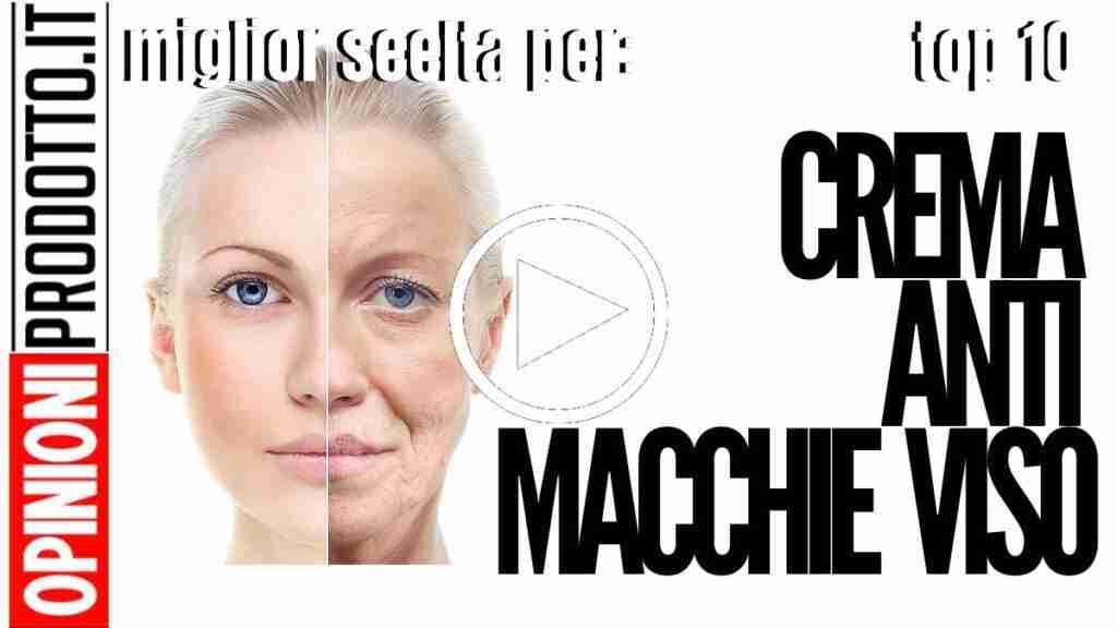 Migliore Crema Antimacchie Viso: come trattare le macchie viso