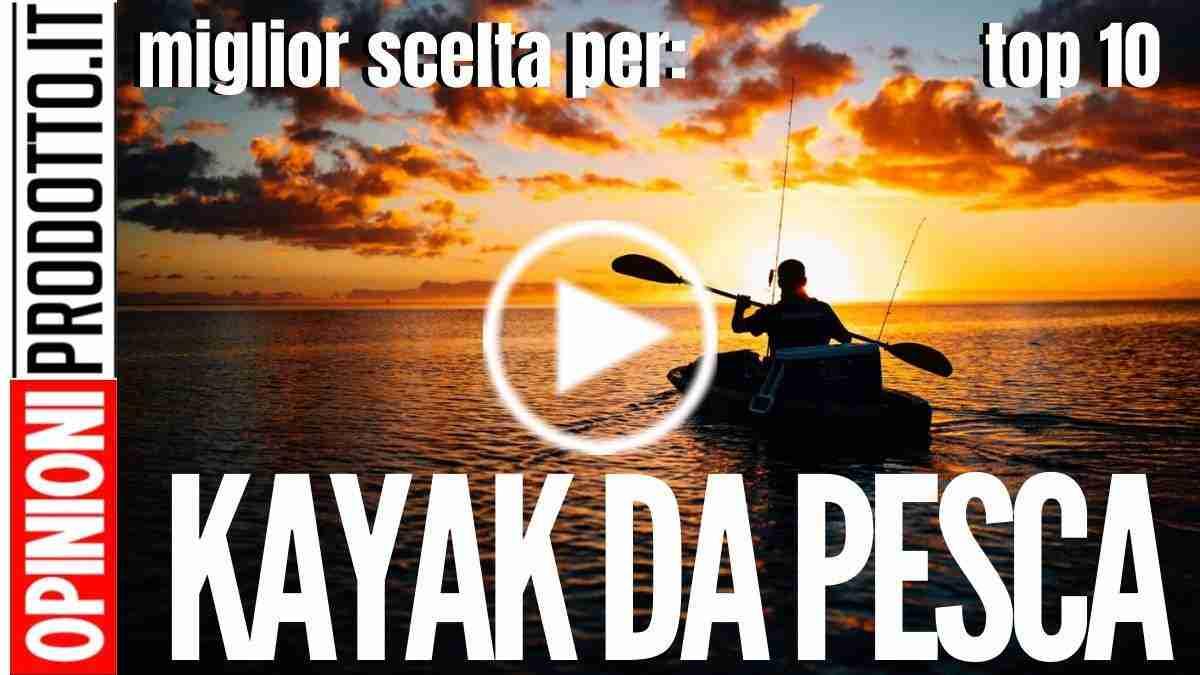 Kayak da pesca mare e laghi i migliori per recensioni