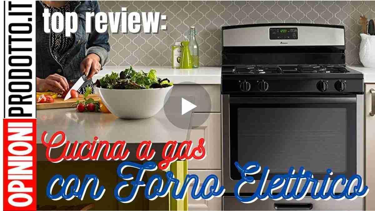 cucina a gas con forno elettrico le migliori per recensioni e prezzi