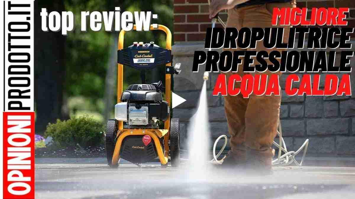 migliore idropulitrice professionale con acqua calda