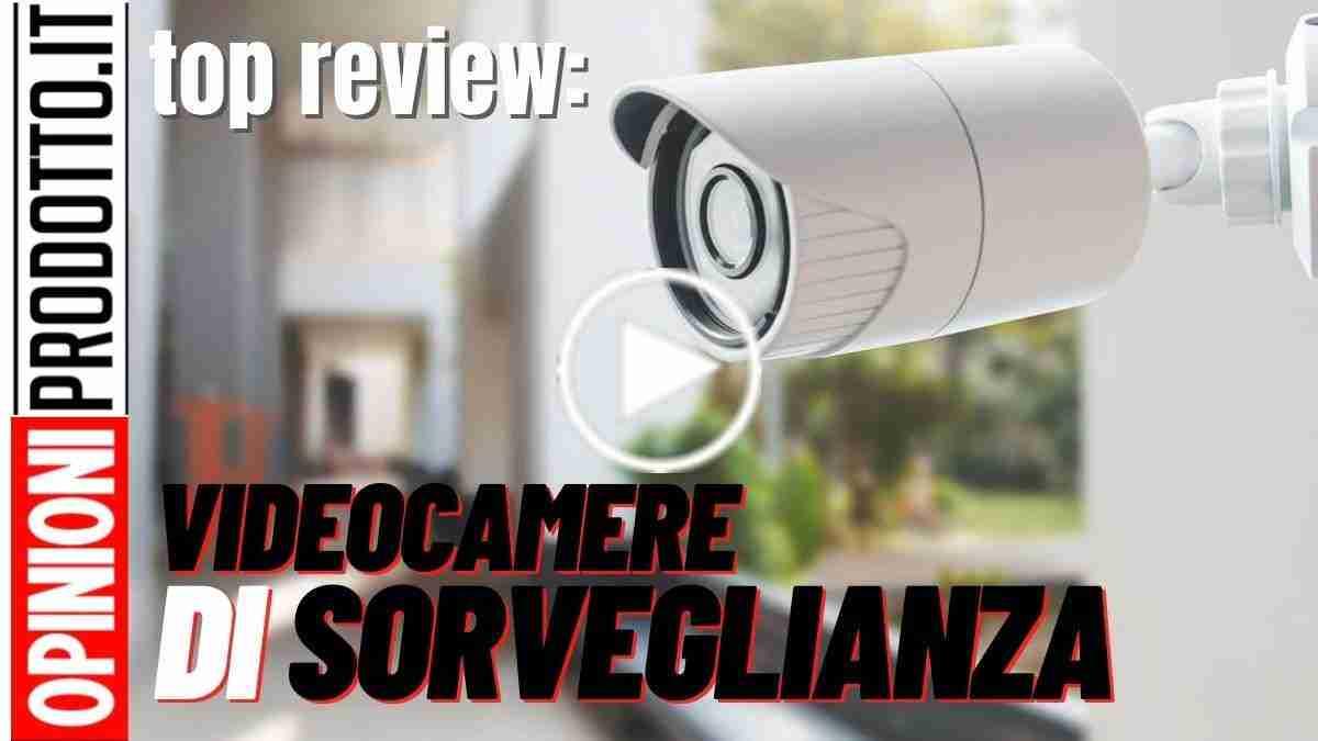 migliori videocamere di sorveglianza e sicurezza