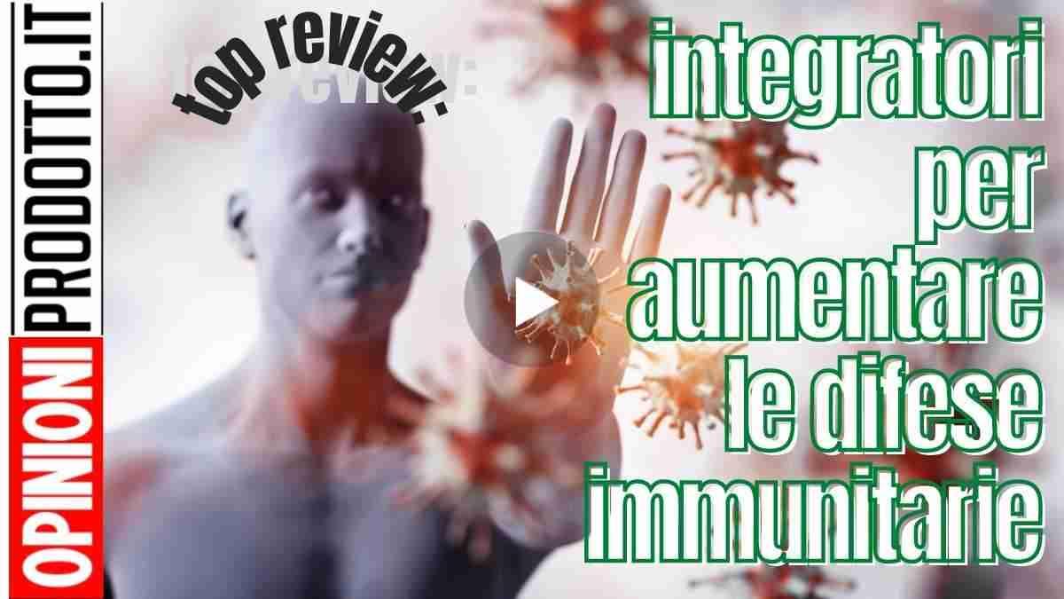 Migliori Integratori per aumentare le difese immunitarie