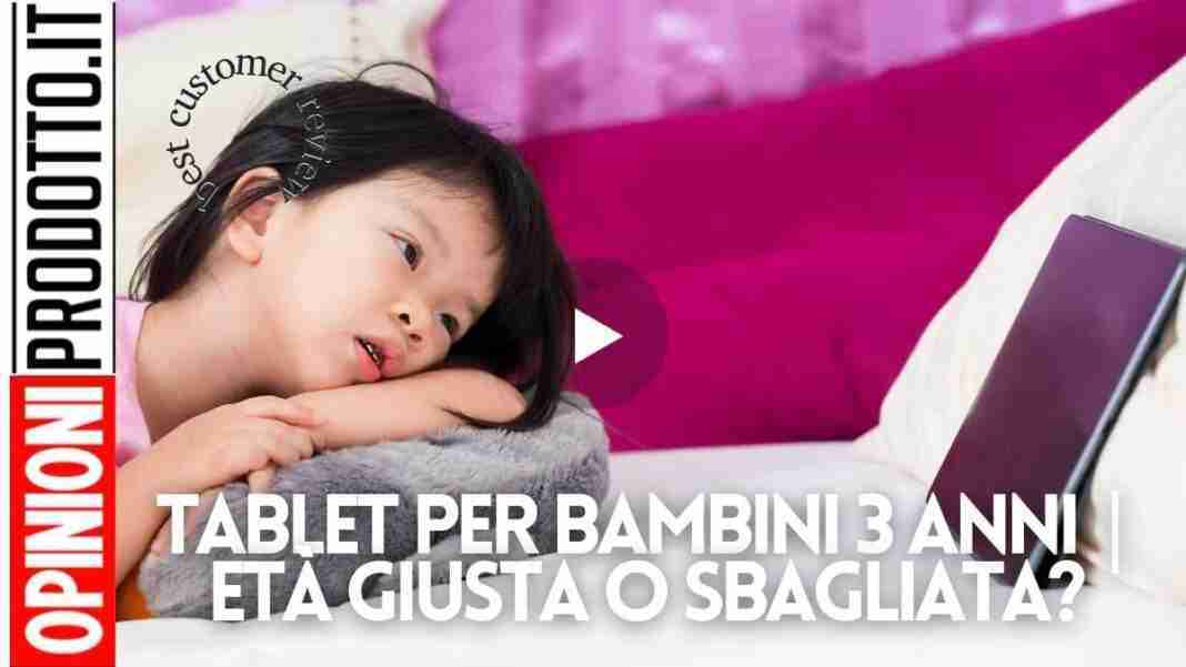 Tablet per bambini 3 anni | età giusta o sbagliata