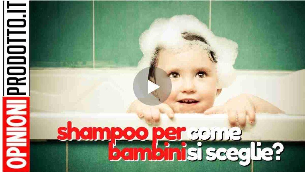 shampoo per bambini delicato no lacrime ecco quale scegliere